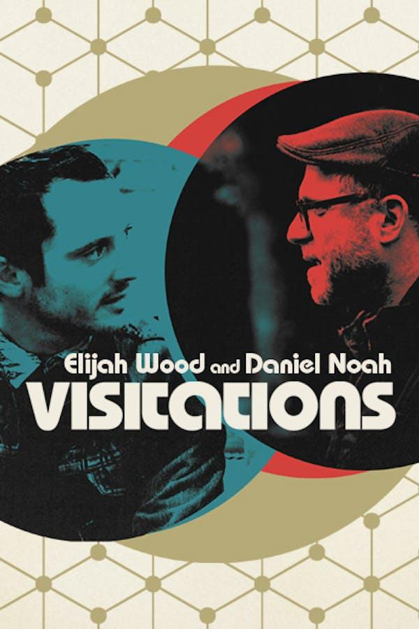 Visitations with Elijah Wood and Daniel Noah